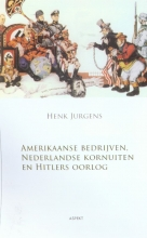 H.  Jurgens Over Amerikaanse bedrijven, Nederlandse kornuiten en Hitlers oorlog