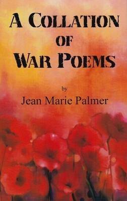 Jean Marie Palmer,A Collation of War Poems