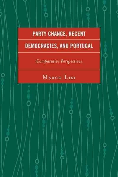 Marco Lisi,Party Change, Recent Democracies, and Portugal