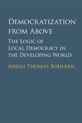 Anjali Thomas (University of British Columbia, Vancouver) Bohlken,Democratization from Above