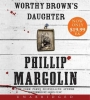 Margolin, Phillip M., Worthy Brown`s Daughter