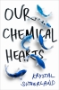 <b>K. Sutherland</b>,Our Chemical Hearts