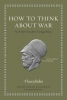 Thucydides, How to Think about War