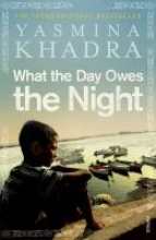 Khadra, Yasmina What the Day Owes the Night