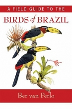 Ber van Perlo A Field Guide to the Birds of Brazil