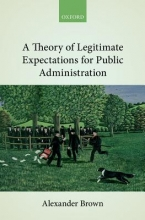 Brown, Alexander A Theory of Legitimate Expectations for Public Administration