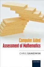 Chris (Senior Lecturer, School of Mathematics, University of Birmingham) Sangwin Computer Aided Assessment of Mathematics
