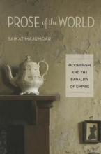 Majumdar, Saikat Prose of the World - Modernism and the Banality of Empire