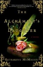 McMahon, Katharine The Alchemist`s Daughter