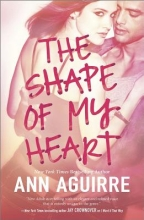 Aguirre, Ann The Shape of My Heart