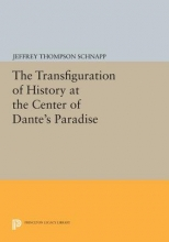 Schnapp, Jeffrey Thompso The Transfiguration of History at the Center of Dante`s Paradise