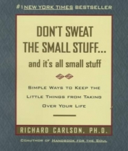Richard Carlson Don`t Sweat the Small Stuff-- and it`s All Small Stuff