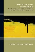 Brenner, Rachel Feldhay The Ethics of Witnessing