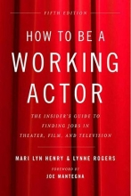 Henry, Mari Lyn,   Rogers, Lynne How to Be a Working Actor