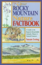 Ewing, Susan The Great Rocky Mountain Nature Factbook