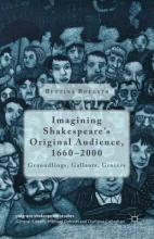 Boecker, Bettina Imagining Shakespeare`s Original Audience, 1660-2000