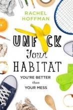 Hoffman, Rachel Unfuck Your Habitat