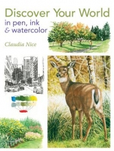 Nice, Claudia Discover Your World in Pen, Ink & Watercolor
