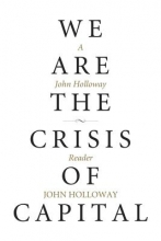 Holloway, John We Are the Crisis of Capital