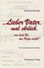 Brendel, Irmfried Lieber Vater, mal ehrlich, wie hast Du den Krieg erlebt?