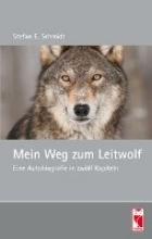 Schmidt, Stefan E Mein Weg zum Leitwolf
