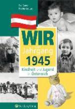 Bauer, Eva Kindheit und Jugend in Österreich: Wir vom Jahrgang 1945