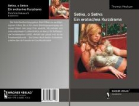 Neukum, Thomas Setiva, o Setiva Ein erotisches Kurzdrama