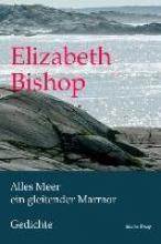 Bishop, Elizabeth Alles Meer ein gleitender Marmor