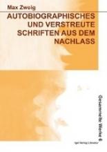Zweig, Max Autobiographisches und verstreute Schriften aus dem Nachlass