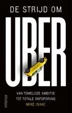 Mike  Isaac De strijd om Uber