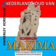 Kimberley Korenaar , Heel Nederland houd van Koningin Maxima