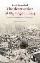 Joost Rosendaal , The destruction of Nijmegen, 1944
