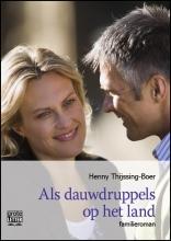 Henny  Thijssing-Boer Als dauwdruppels op het land - grote letter uitgave