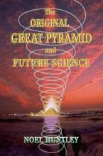 Noel Huntley , The original great pyramid and future science