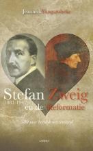 Jeannick Vangansbeke , Stefan Zweig (1881-1942) en de reformatie