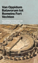 D Roetman , Van Oppidum Batavorum tot Romeinsfort Vechten