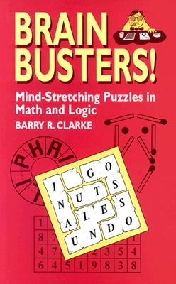 Barry R. Clarke,Brain Busters! Mind-Stretching Puzzles in Math and Logic