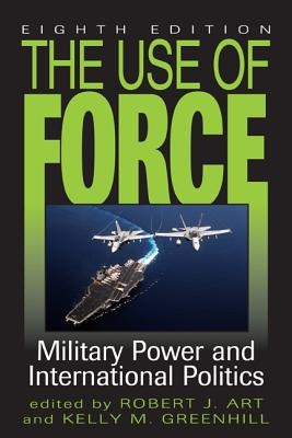 Robert J. Art,   Kelly M. Greenhill,The Use of Force