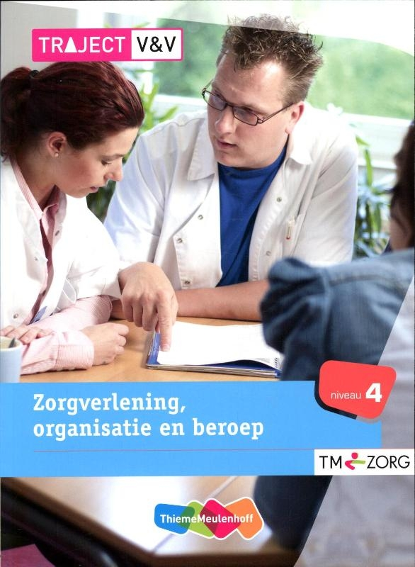 M. Baseler, M.B.J. Linssen, M.M.T. van Velsen, G. van Vugt,Zorgverlening, organisatie en beroep Niveau 4