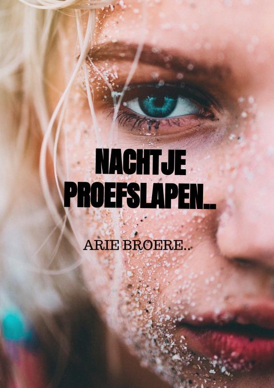 Arie Broere,Nachtje proefslapen..