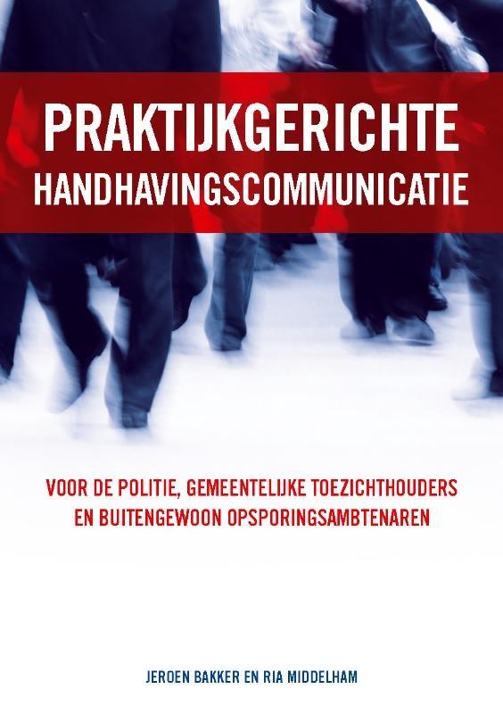 Jeroen Bakker, Middelham Ria,Praktijkgericht handhavingscommunicatie