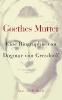 Gersdorff, Dagmar von,Goethes Mutter