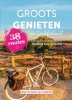 ,Groots Genieten in Gelderland, fietsen en wandelen vanuit Gelderse Horeca locaties 38 routes