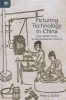 Golas, Peter,Picturing Technology in China - From Earliest Times to the Nineteenth Century
