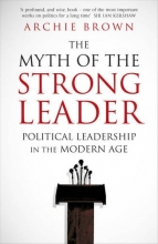 Archie Brown The Myth of the Strong Leader