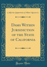 Resources, California Department Of Wate Resources, C: Dams Within Jurisdiction of the State of Calif