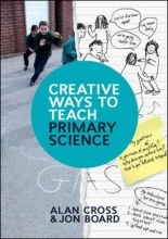 Alan Cross,   Jon Board Creative Ways to Teach Primary Science