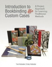 Tom Hollander,   Cindy Hollander Introduction to Bookbinding and Custom Cases: A Project Approach for Learning Traditional Methods