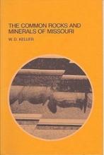 Keller, William D. Common Rocks and Minerals of Missouri