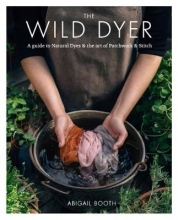 Abigail Booth The Wild Dyer: A guide to natural dyes & the art of patchwork & stitch